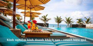 Kinh nghiệm kinh doanh khách sạn – resort hiệu quả